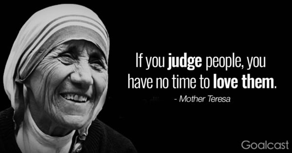mother teresa quotes If you judge people you have no time to love them